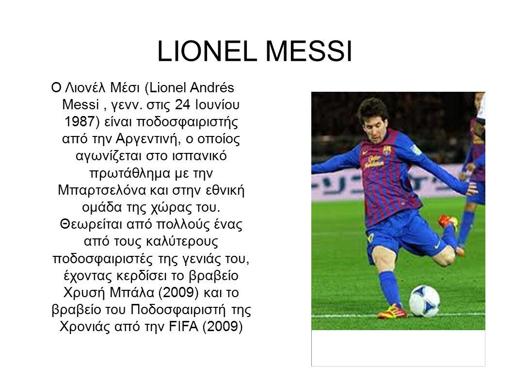 LIONEL MESSI Ο Λιονέλ Μέσι (Lionel Andrés Messi, γενν.