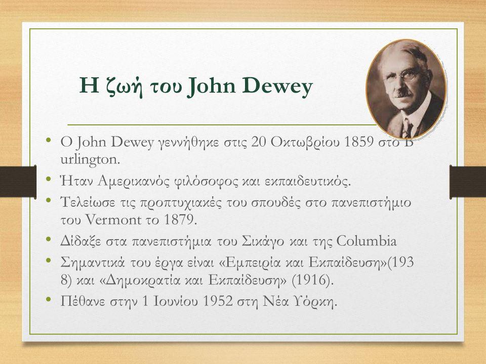 Η ζωή του John Dewey Ο John Dewey γεννήθηκε στις 20 Οκτωβρίου 1859 στο B urlington.