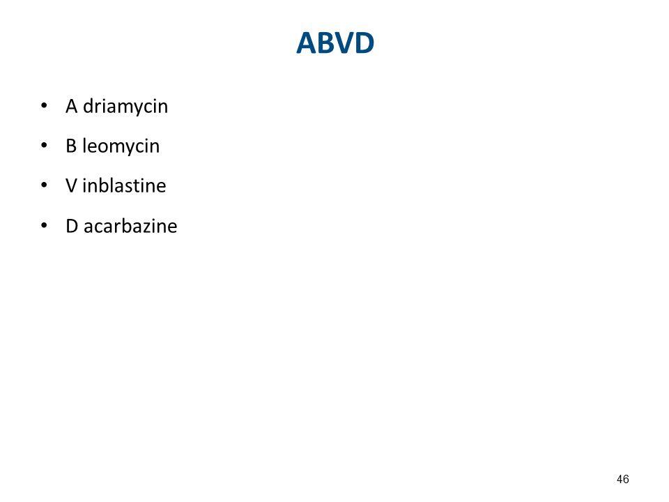 ABVD A driamycin B leomycin V inblastine D acarbazine 46