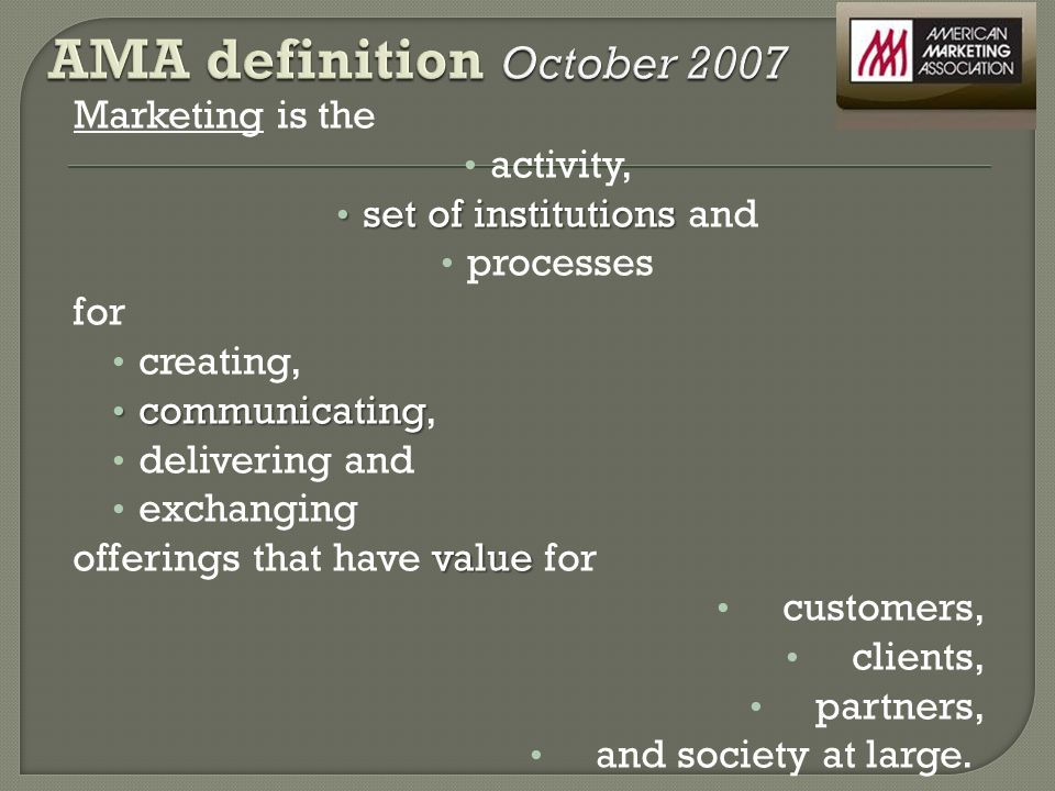 Marketing is the activity, set of institutions set of institutions and processes for creating, communicating communicating, delivering and exchanging