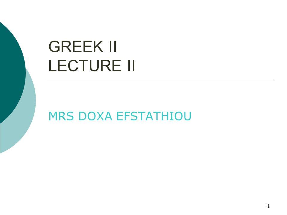 1 GREEK II LECTURE II MRS DOXA EFSTATHIOU