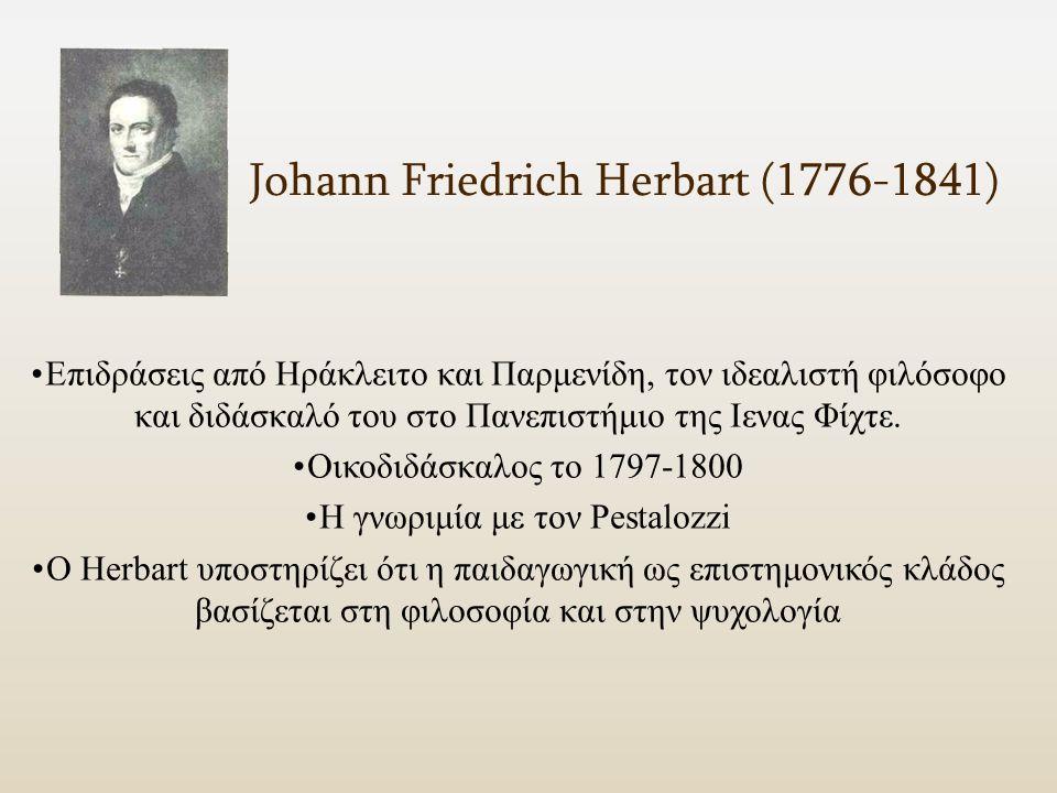 Johann Friedrich Herbart (1776-1841) Επιδράσεις από Ηράκλειτο και Παρμενίδη, τον ιδεαλιστή φιλόσοφο και διδάσκαλό του στο Πανεπιστήμιο της Ιενας Φίχτε.
