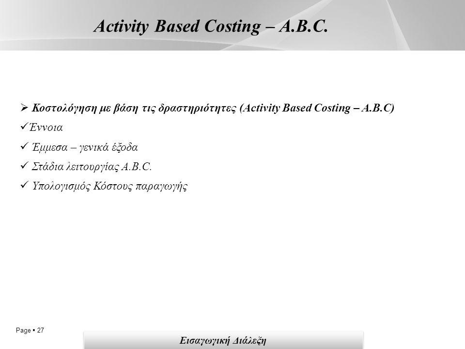 Page  27 Activity Based Costing – A.B.C. Εισαγωγική Διάλεξη  Κοστολόγηση με βάση τις δραστηριότητες (Activity Based Costing – A.B.C) Έννοια Έμμεσα –