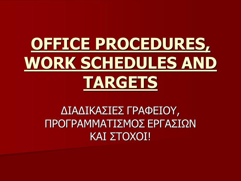 PLANNING AND MONITORING PROCEDURES/ΕΡΓΑΣΙΕΣ ΓΡΑΦΕΙΟΥ, ΠΡΟΓΡΑΜΜΑΤΙΣΜΟΣ ΚΑΙ ΣΤΟΧΟΙ Ο προσεχτικός σχεδιασμός των εργασιακών προγραμματισμών είναι σημαντικός αφού βοηθά τις εργασίες να είναι υπό έλεγχο, να παρακολουθούνται και να κατανέμονται ίσα, οι προτεραιότητες να καθορίζονται και όλοι οι στόχοι να επιτυγχάνονται.