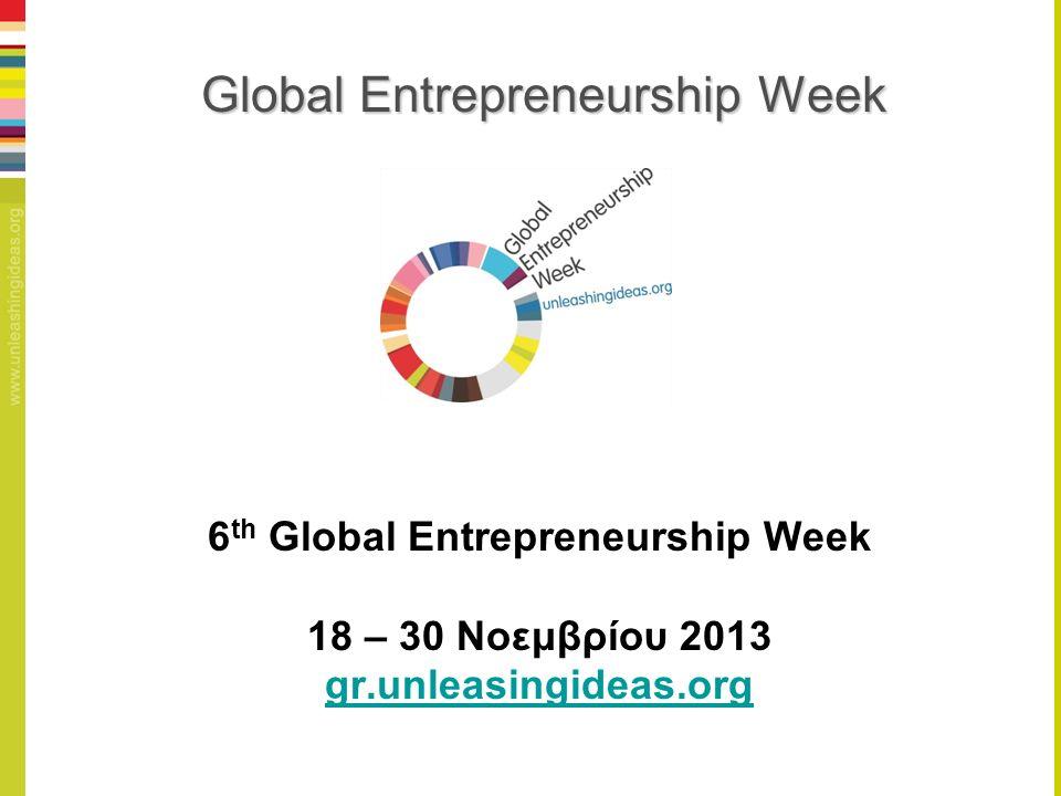 Global Entrepreneurship Week 6 th Global Entrepreneurship Week 18 – 30 Νοεμβρίου 2013 gr.unleasingideas.org