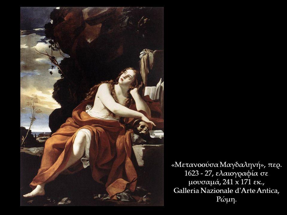 «Μετανοούσα Μαγδαληνή», περ. 1623 - 27, ελαιογραφία σε μουσαμά, 241 x 171 εκ., Galleria Nazionale d'Arte Antica, Ρώμη.