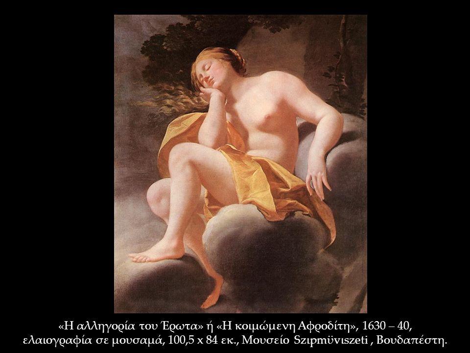 «Η αλληγορία του Έρωτα» ή «Η κοιμώμενη Αφροδίτη», 1630 – 40, ελαιογραφία σε μουσαμά, 100,5 x 84 εκ., Μουσείο Szιpmϋvιszeti, Βουδαπέστη.