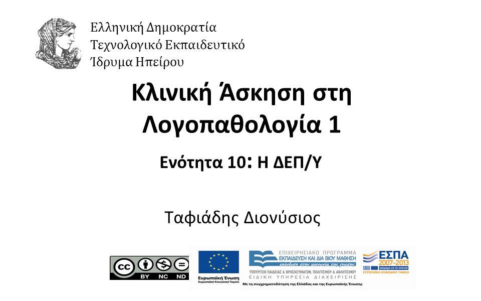 1 Κλινική Άσκηση στη Λογοπαθολογία 1 Ενότητα 10 : Η ΔΕΠ/Υ Ταφιάδης Διονύσιος Ελληνική Δημοκρατία Τεχνολογικό Εκπαιδευτικό Ίδρυμα Ηπείρου