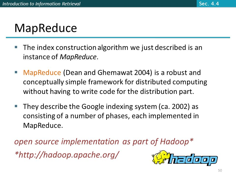 Introduction to Information Retrieval MapReduce  The index construction algorithm we just described is an instance of MapReduce.  MapReduce (Dean an