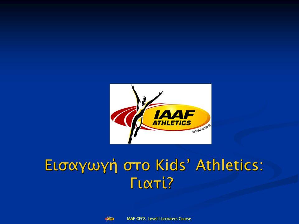 IAAF CECS Level I Lecturers Course Εισαγωγή Η IAAF αφού εξέτασε την ενασχόληση των μικρών παιδιών με τον Κλασικό Αθλητισμό τα τελευταία χρόνια κατέληξε σε μια πρόταση προσαρμοσμένη στα σημερινά παιδιά.