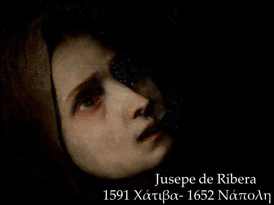 Jusepe de Ribera 1591 Χάτιβα- 1652 Νάπολη