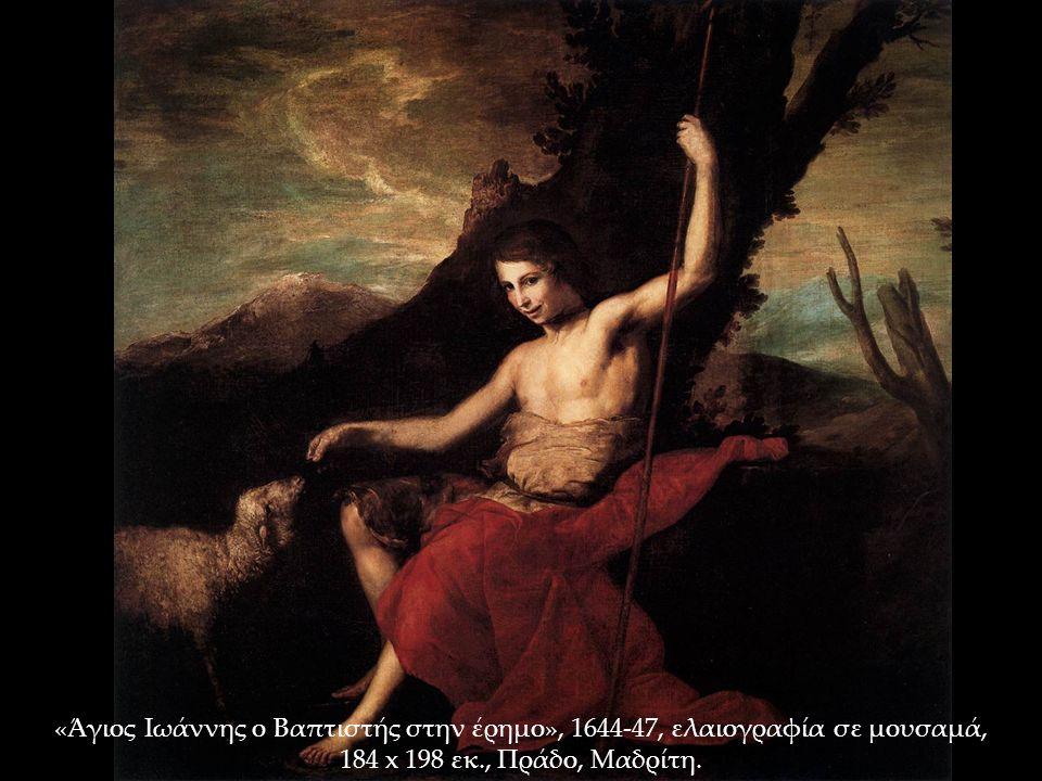 «Άγιος Ιωάννης ο Βαπτιστής στην έρημο», 1644-47, ελαιογραφία σε μουσαμά, 184 x 198 εκ., Πράδο, Μαδρίτη.