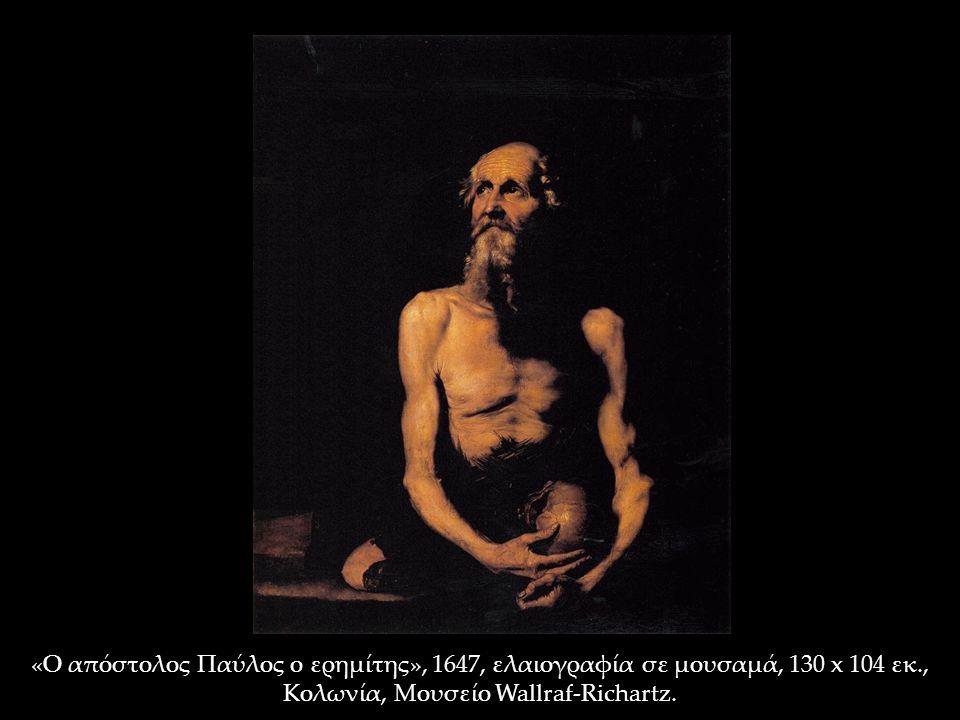 «Ο απόστολος Παύλος ο ερημίτης», 1647, ελαιογραφία σε μουσαμά, 130 x 104 εκ., Κολωνία, Μουσείο Wallraf-Richartz.