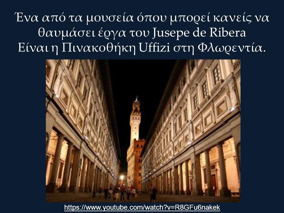 Ένα από τα μουσεία όπου μπορεί κανείς να θαυμάσει έργα του Jusepe de Ribera Είναι η Πινακοθήκη Uffizi στη Φλωρεντία.