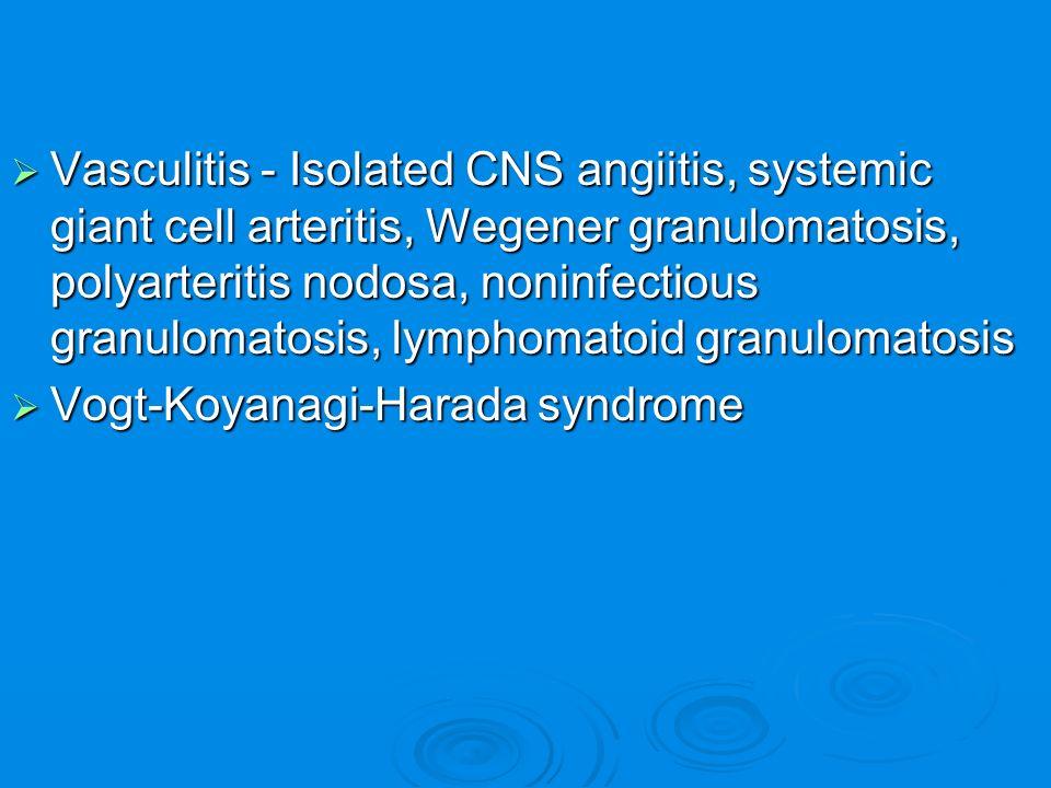  Vasculitis - Isolated CNS angiitis, systemic giant cell arteritis, Wegener granulomatosis, polyarteritis nodosa, noninfectious granulomatosis, lymph