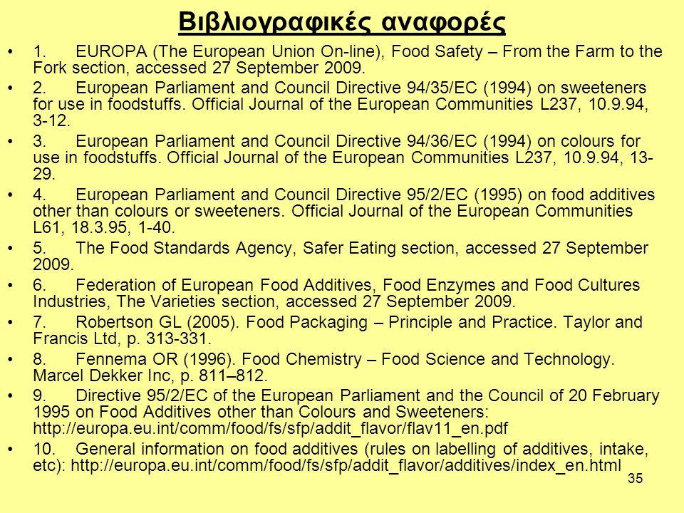 35 Βιβλιογραφικές αναφορές 1.EUROPA (The European Union On-line), Food Safety – From the Farm to the Fork section, accessed 27 September 2009. 2.Europ