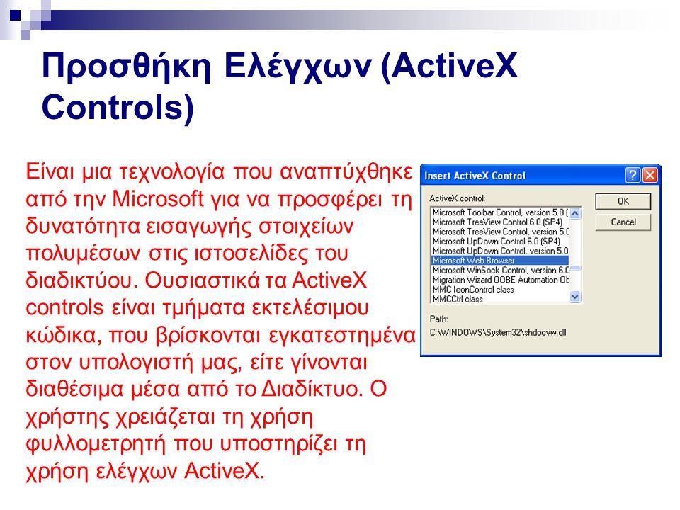 Προσθήκη Ελέγχων (ActiveX Controls) Είναι μια τεχνολογία που αναπτύχθηκε από την Microsoft για να προσφέρει τη δυνατότητα εισαγωγής στοιχείων πολυμέσων στις ιστοσελίδες του διαδικτύου.