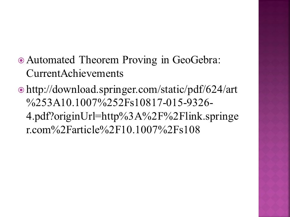  Automated Theorem Proving in GeoGebra: CurrentAchievements  http://download.springer.com/static/pdf/624/art %253A10.1007%252Fs10817-015-9326- 4.pdf