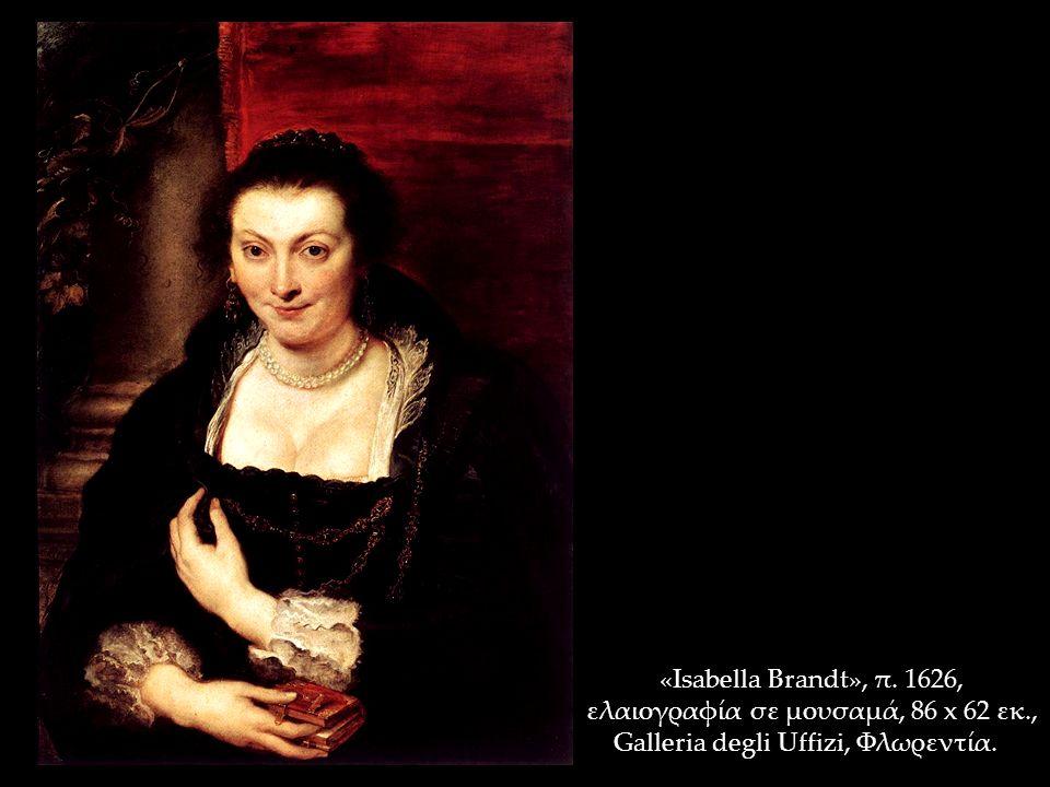 «Isabella Brandt», π. 1626, ελαιογραφία σε μουσαμά, 86 x 62 εκ., Galleria degli Uffizi, Φλωρεντία.