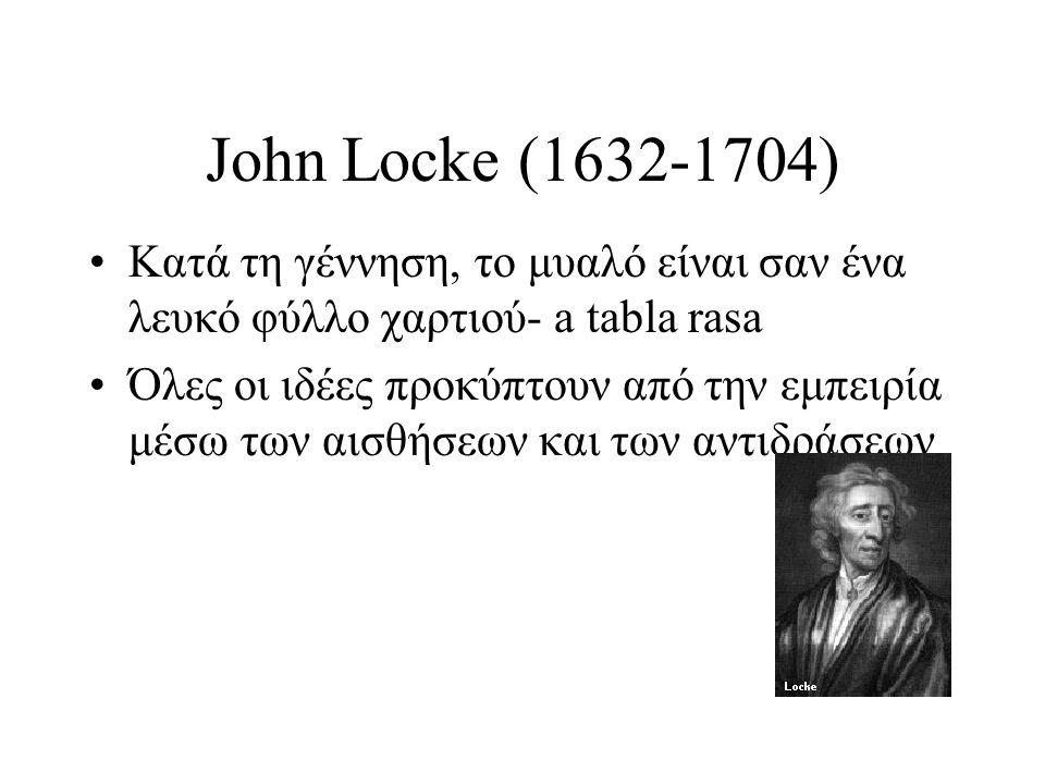 John Locke (1632-1704) Κατά τη γέννηση, το μυαλό είναι σαν ένα λευκό φύλλο χαρτιού- a tabla rasa Όλες οι ιδέες προκύπτουν από την εμπειρία μέσω των αι