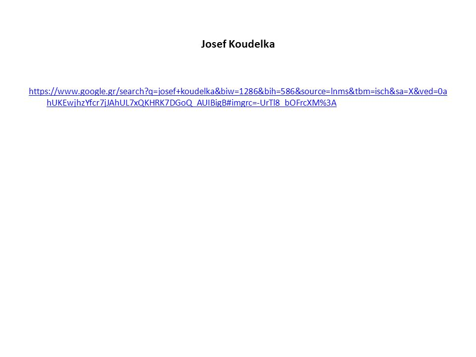 Josef Koudelka https://www.google.gr/search?q=josef+koudelka&biw=1286&bih=586&source=lnms&tbm=isch&sa=X&ved=0a hUKEwjhzYfcr7jJAhUL7xQKHRK7DGoQ_AUIBigB#imgrc=-UrTl8_bOFrcXM%3A