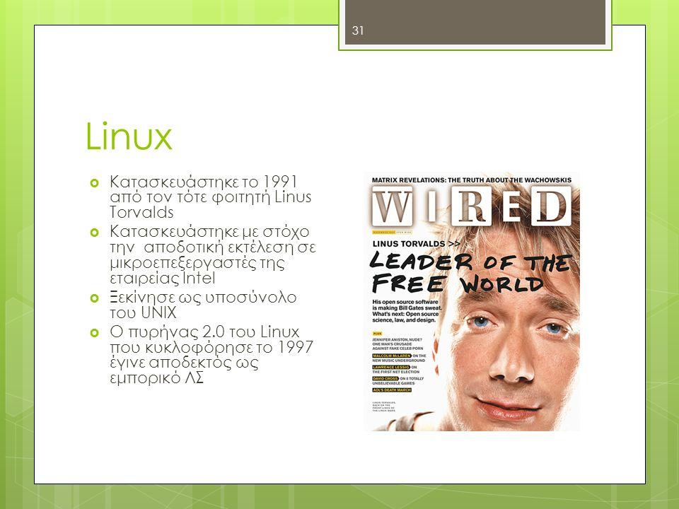 Linux 31  Κατασκευάστηκε το 1991 από τον τότε φοιτητή Linus Torvalds  Κατασκευάστηκε με στόχο την αποδοτική εκτέλεση σε μικροεπεξεργαστές της εταιρε