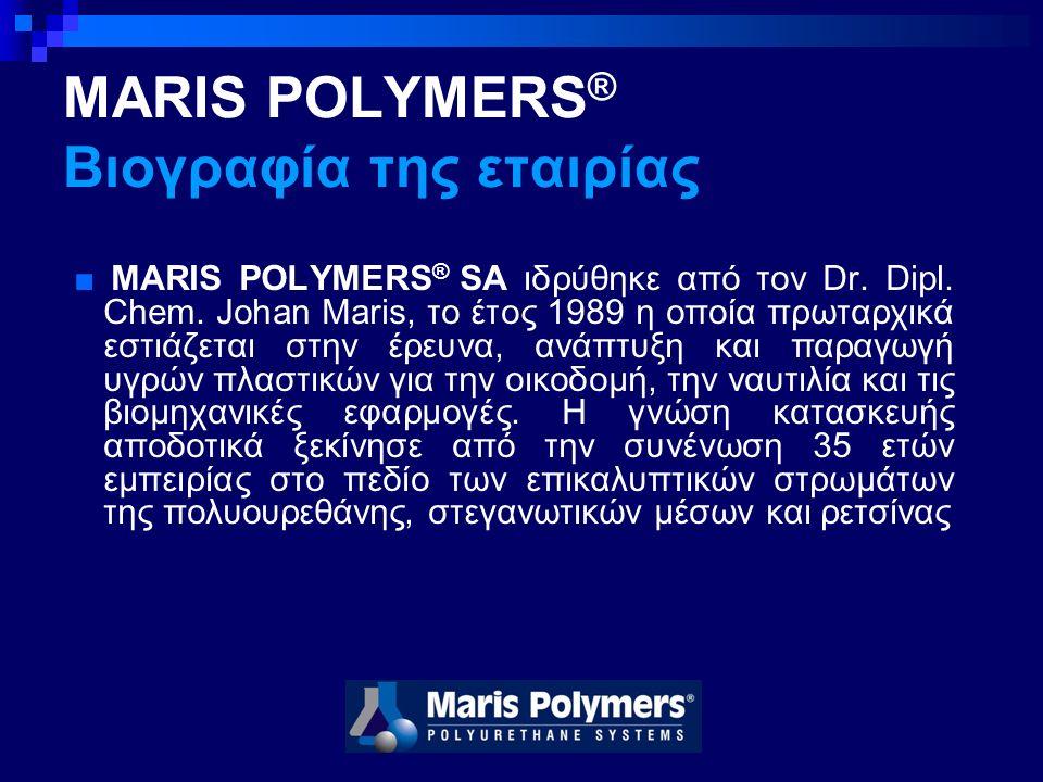 MARIS POLYMERS ® Βιογραφία της εταιρίας ■ MARIS POLYMERS ® SA ιδρύθηκε από τον Dr.