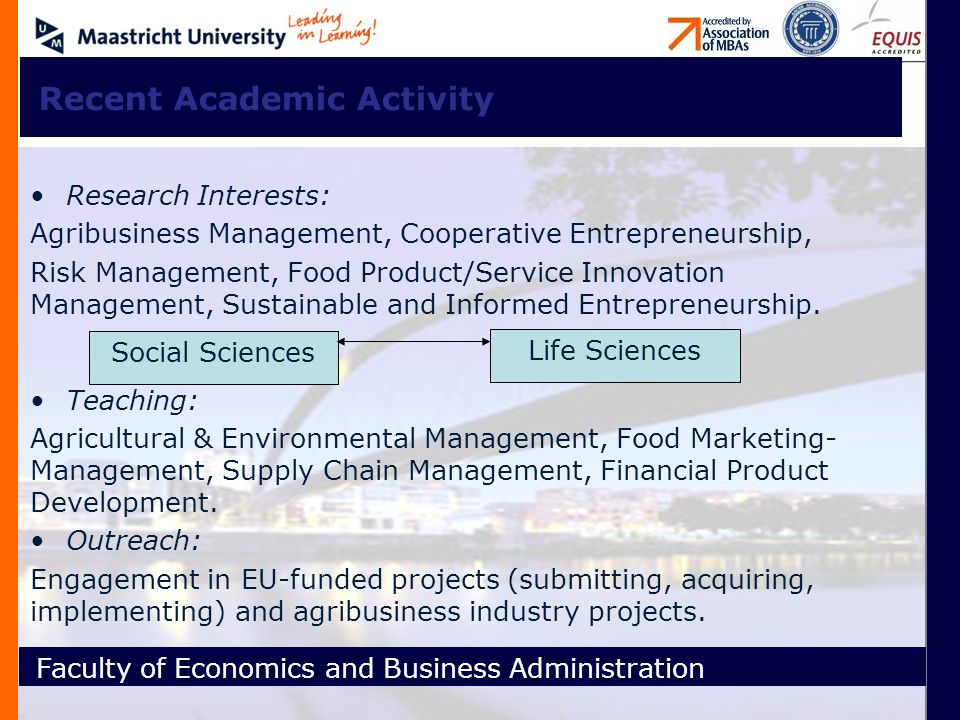Faculty of Economics and Business Administration Recent Academic Activity Research Interests: Agribusiness Management, Cooperative Entrepreneurship, Risk Management, Food Product/Service Innovation Management, Sustainable and Informed Entrepreneurship.