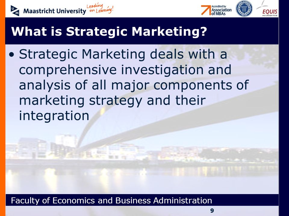 Faculty of Economics and Business Administration What is Strategic Marketing.