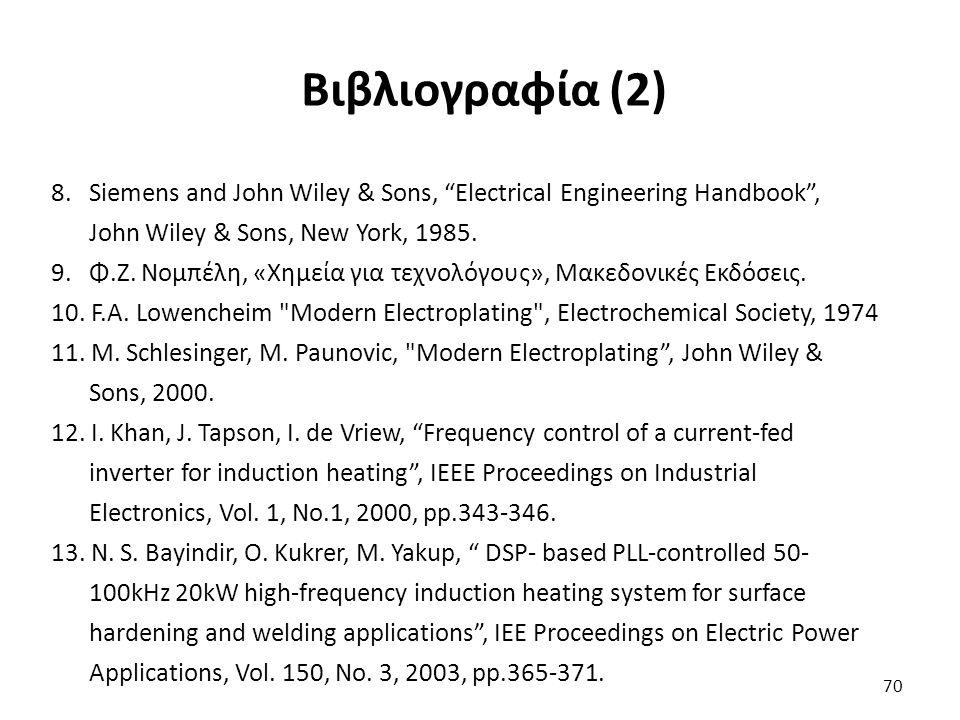 """70 Βιβλιογραφία (2) 8. Siemens and John Wiley & Sons, """"Electrical Engineering Handbook"""", John Wiley & Sons, New York, 1985. 9. Φ.Ζ. Νομπέλη, «Χημεία γ"""