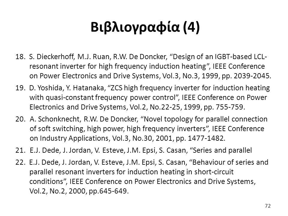 """72 Βιβλιογραφία (4) 18. S. Dieckerhoff, M.J. Ruan, R.W. De Doncker, """"Design of an IGBT-based LCL- resonant inverter for high frequency induction heati"""