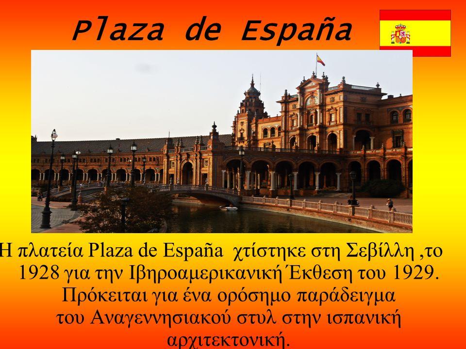 Plaza de España Η πλατεία Plaza de España χτίστηκε στη Σεβίλλη,το 1928 για την Ιβηροαμερικανική Έκθεση του 1929.
