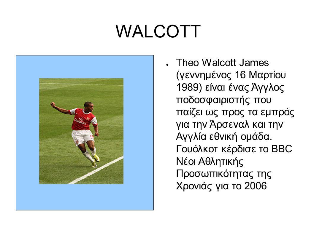 WALCOTT ● Theo Walcott James (γεννημένος 16 Μαρτίου 1989) είναι ένας Άγγλος ποδοσφαιριστής που παίζει ως προς τα εμπρός για την Άρσεναλ και την Αγγλία