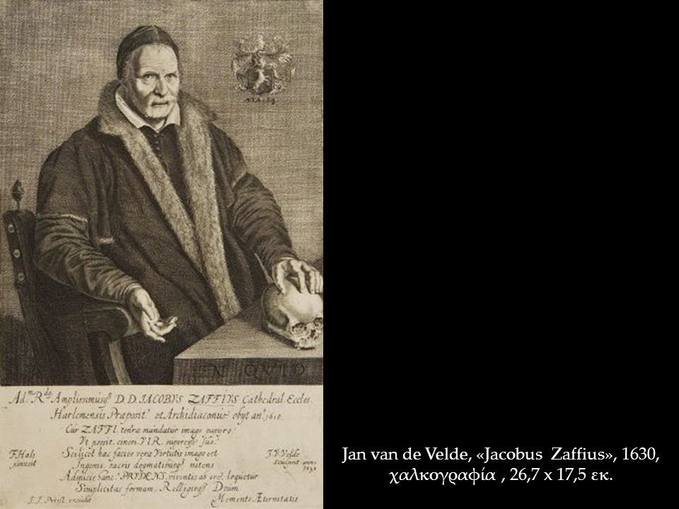 Jan van de Velde, «Jacobus Zaffius», 1630, χαλκογραφία, 26,7 x 17,5 εκ.