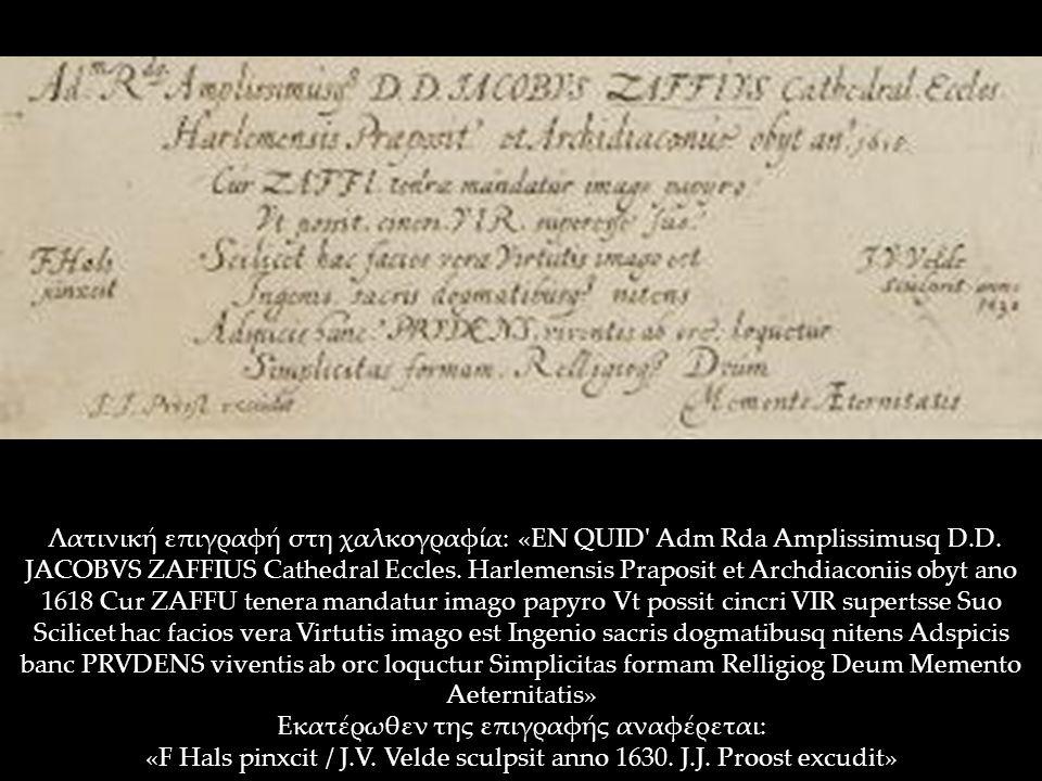 Λατινική επιγραφή στη χαλκογραφία: «EN QUID' Adm Rda Amplissimusq D.D. JACOBVS ZAFFIUS Cathedral Eccles. Harlemensis Praposit et Archdiaconiis obyt an