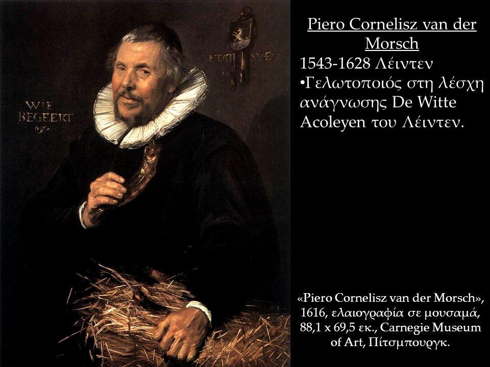«Piero Cornelisz van der Morsch», 1616, ελαιογραφία σε μουσαμά, 88,1 x 69,5 εκ., Carnegie Museum of Art, Πίτσμπουργκ. Piero Cornelisz van der Morsch 1