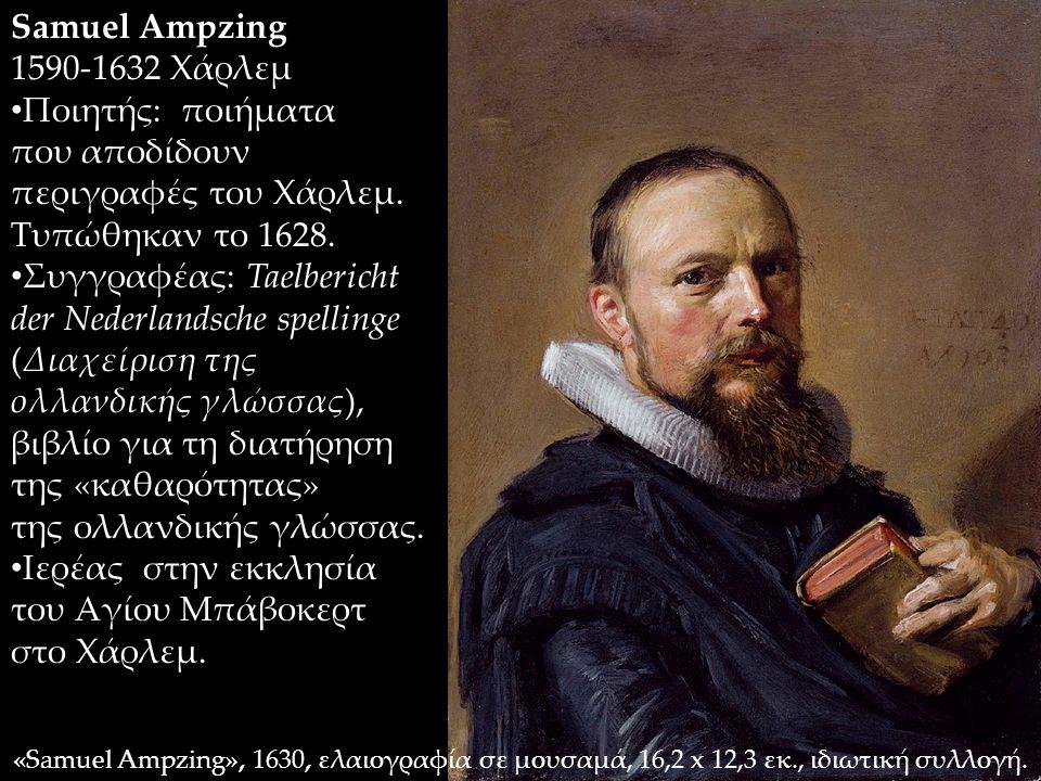 Samuel Ampzing 1590-1632 Χάρλεμ Ποιητής: ποιήματα που αποδίδουν περιγραφές του Χάρλεμ. Τυπώθηκαν το 1628. Συγγραφέας: Taelbericht der Nederlandsche sp