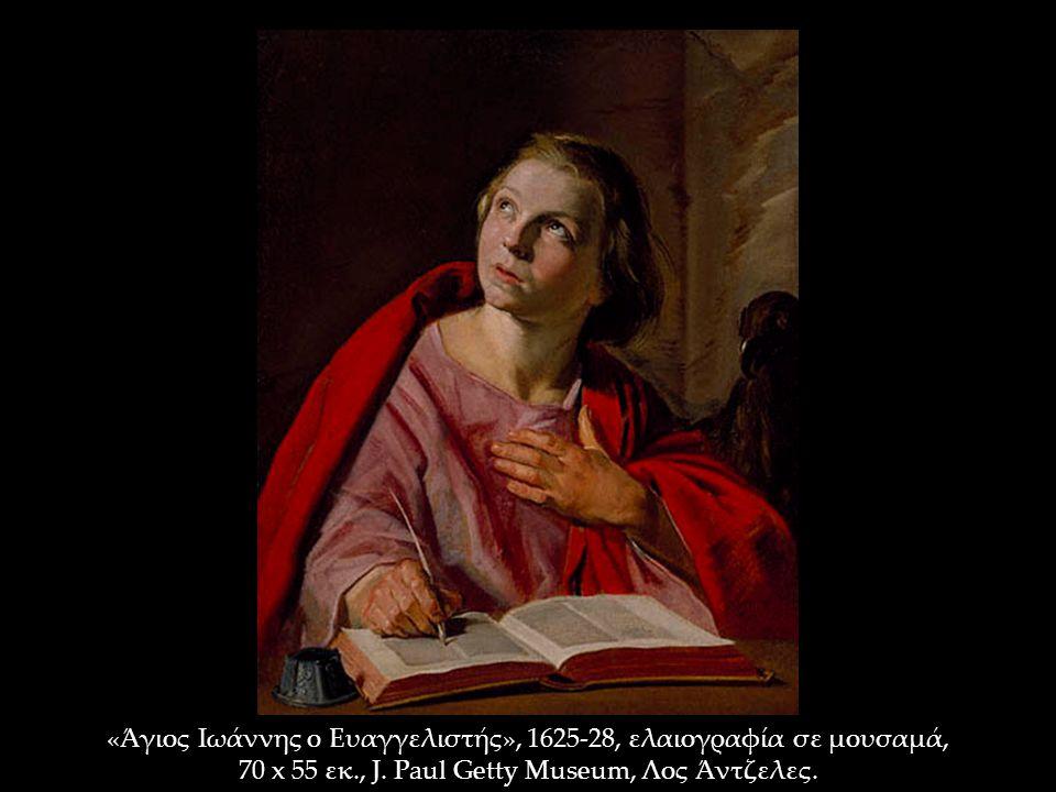 «Άγιος Ιωάννης ο Ευαγγελιστής», 1625-28, ελαιογραφία σε μουσαμά, 70 x 55 εκ., J. Paul Getty Museum, Λος Άντζελες.