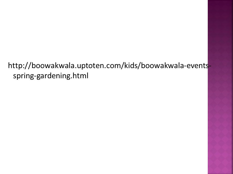 http://boowakwala.uptoten.com/kids/boowakwala-events- spring-gardening.html