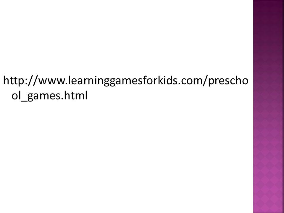 http://www.learninggamesforkids.com/prescho ol_games.html