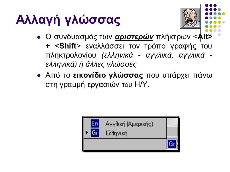 Αλλαγή γλώσσας Ο συνδυασμός των αριστερών πλήκτρων + εναλλάσσει τον τρόπο γραφής του πληκτρολογίου (ελληνικά - αγγλικά, αγγλικά - ελληνικά) ή άλλες γλώσσες Από το εικονίδιο γλώσσας που υπάρχει πάνω στη γραμμή εργασιών του Η/Υ.