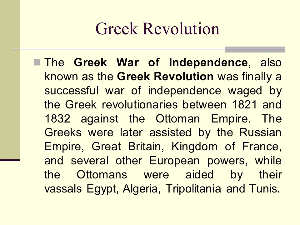 Greek Revolution The Greek War of Independence, also known as the Greek Revolution was finally a successful war of independence waged by the Greek rev