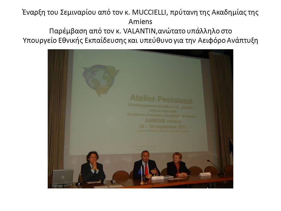 Έναρξη του Σεμιναρίου από τον κ. MUCCIELLI, πρύτανη της Ακαδημίας της Amiens Παρέμβαση από τον κ. VALANTIN,ανώτατο υπάλληλο στο Υπουργείο Εθνικής Εκπα