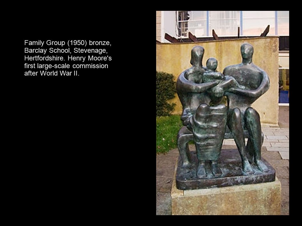 Family Group (1950) bronze, Barclay School, Stevenage, Hertfordshire. Henry Moore's first large-scale commission after World War II.
