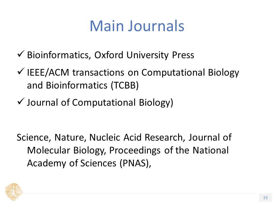 33 Τίτλος Ενότητας Main Journals Bioinformatics, Oxford University Press IEEE/ACM transactions on Computational Biology and Bioinformatics (TCBB) Journal of Computational Biology) Science, Nature, Nucleic Acid Research, Journal of Molecular Biology, Proceedings of the National Academy of Sciences (PNAS),