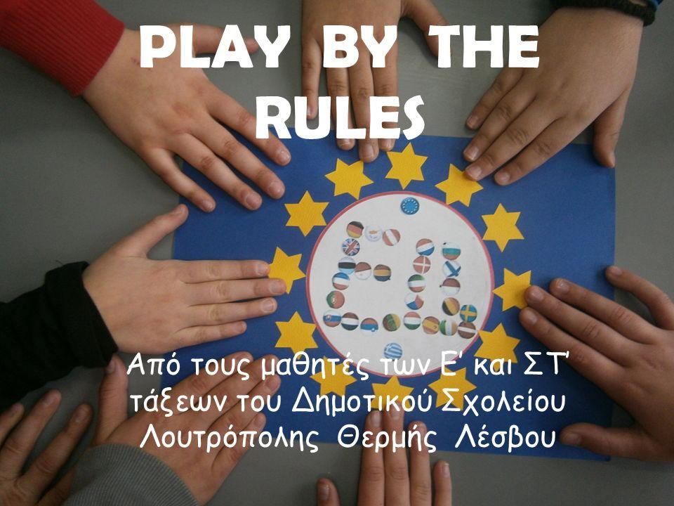 PLAY BY THE RULES Από τους μαθητές των Ε' και ΣΤ' τάξεων του Δημοτικού Σχολείου Λουτρόπολης Θερμής Λέσβου