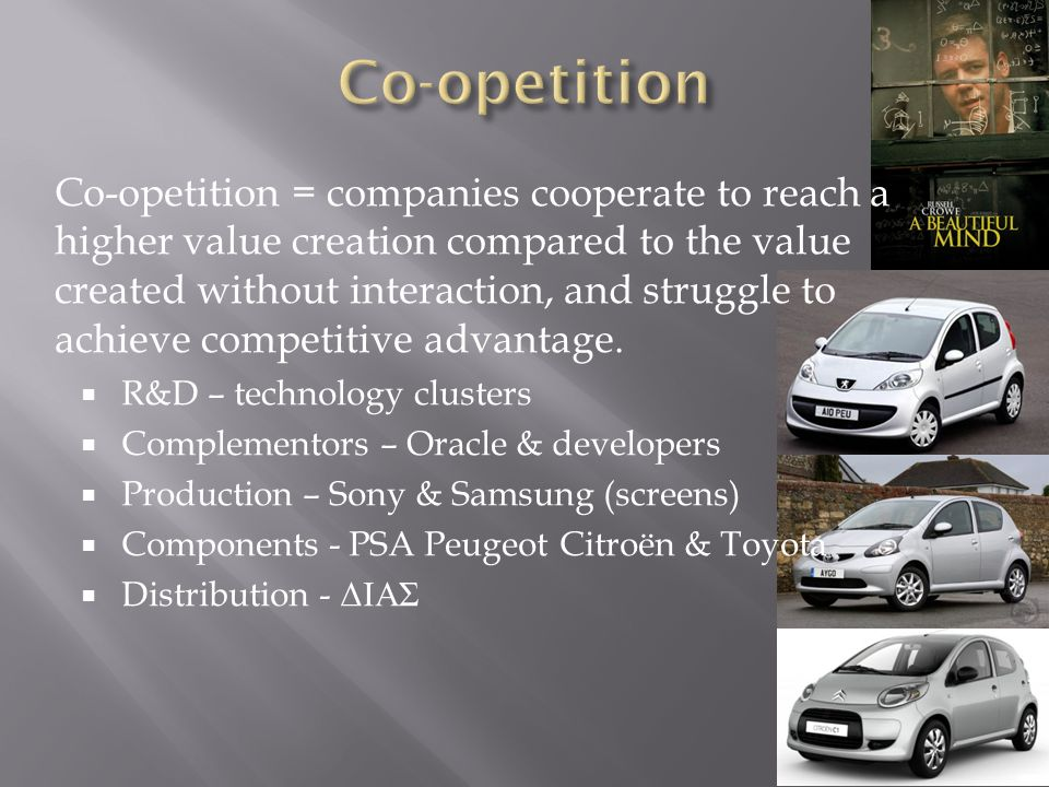 Co-opetition = companies cooperate to reach a higher value creation compared to the value created without interaction, and struggle to achieve competi