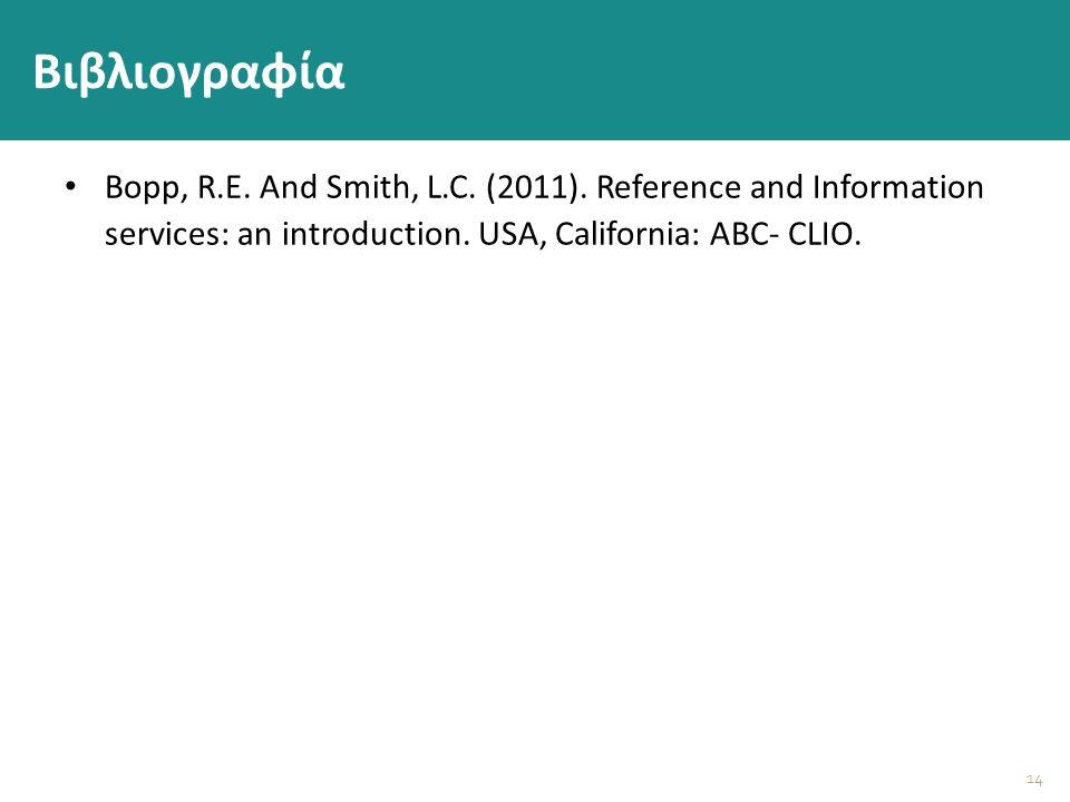 14 Βιβλιογραφία Bopp, R.E. And Smith, L.C. (2011). Reference and Information services: an introduction. USA, California: ABC- CLIO.