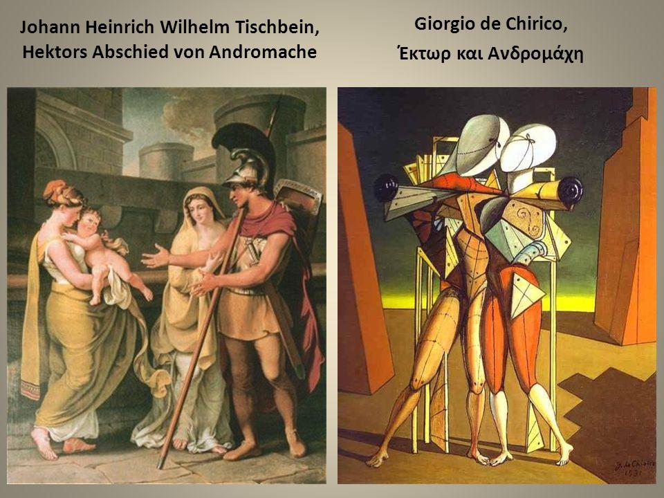 Johann Heinrich Wilhelm Tischbein, Hektors Abschied von Andromache Giorgio de Chirico, Έκτωρ και Ανδρομάχη