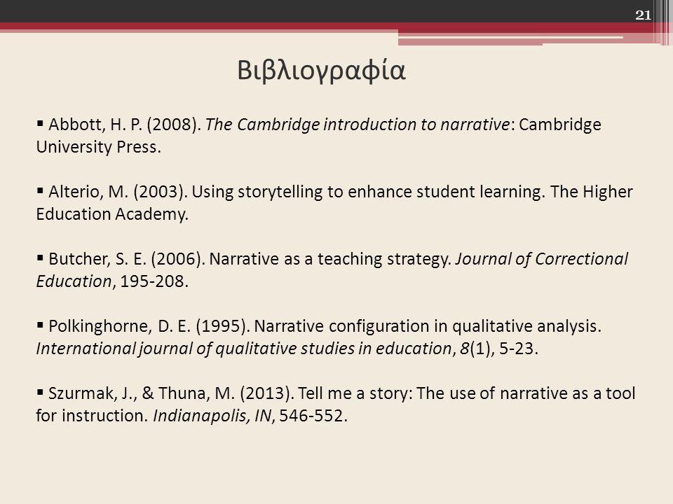 Βιβλιογραφία 21  Abbott, H. P. (2008). The Cambridge introduction to narrative: Cambridge University Press.  Alterio, M. (2003). Using storytelling